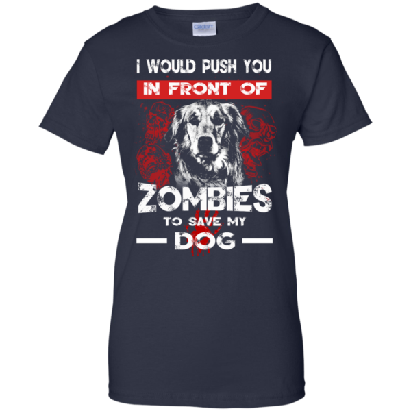 i Would Push You In Front Of Zombies To Save My Dog T-Shirt