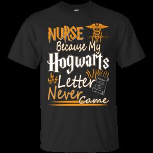 Nurse Because My Hogwarts Letter Never Came T-Shirt