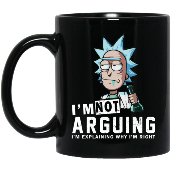 Rick And Morty – I Am Not Arguing I'm Explaining Why I'm Right Mugs