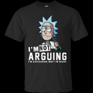 Rick And Morty – I Am Not Arguing I'm Explaining Why I'm Right T-shirt