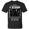 Never Underestimate A Woman Who Watches Supernatural And Was Born In June T-shirt