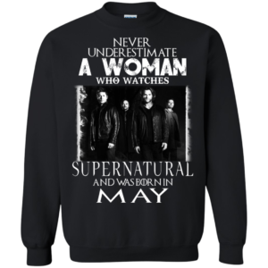Never Underestimate A Woman Who Watches Supernatural And Was Born In May T-shirt