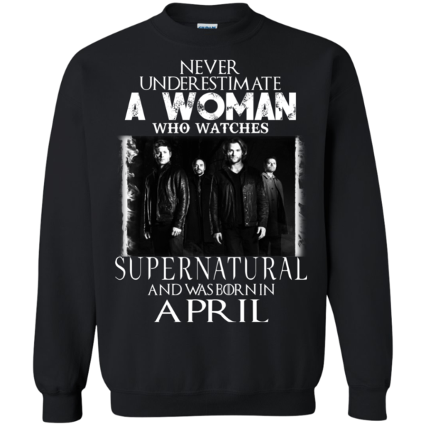 Never Underestimate A Woman Who Watches Supernatural And Was Born In April T-shirt