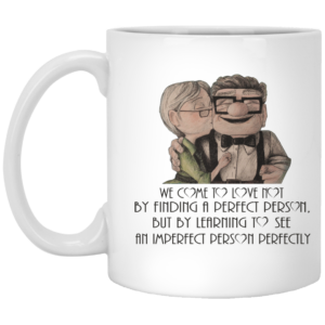 We Come To Love Not By Finding A Perfect Person Mugs