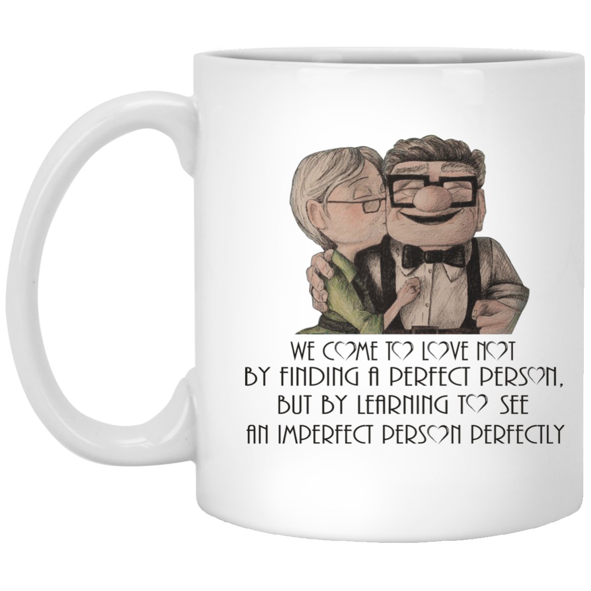 Captivating We Come To Love Not By Finding A Perfect Person Mugs