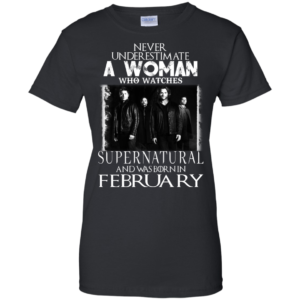 Never Underestimate A Woman Who Watches Supernatural And Was Born In February T-shirt