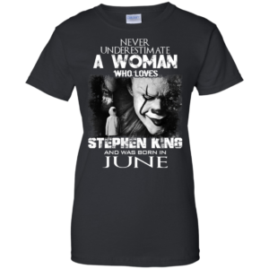 Never Underestimate A Woman Who Loves Stephen King And Was Born In June T-Shirt