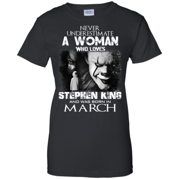 Never Underestimate A Woman Who Loves Stephen King And Was Born In March T-Shirt