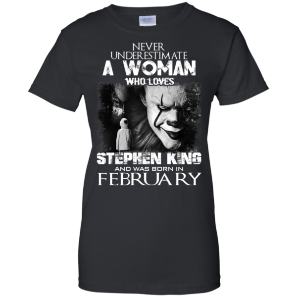 Never Underestimate A Woman Who Loves Stephen King And Was Born In February T-Shirt