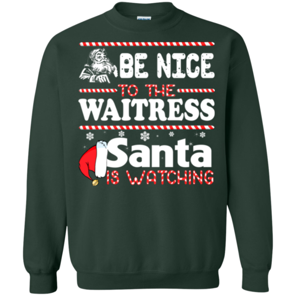 Be Nice To The Waitress Santa Is Watching Shirt, Sweatshirt