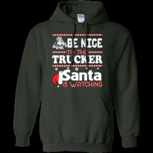 Be Nice To The Trucker Santa Is Watching Shirt, Sweatshirt
