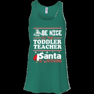 Be Nice To The Toddler Teacher Santa Is Watching Shirt, Sweatshirt