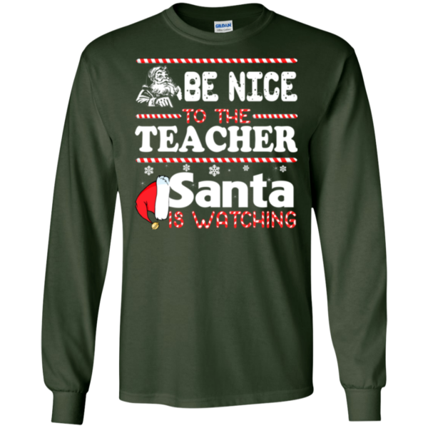 Be Nice To The Teacher Santa Is Watching Shirt, Sweatshirt