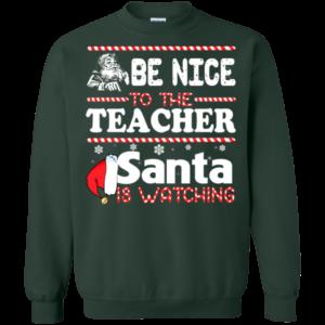 Be Nice To The Teacher Santa Is Watching Shirt, Sweatshirt