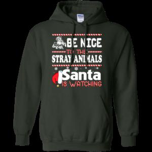 Be Nice To The Stray Animals Santa Is Watching Shirt, Sweatshirt