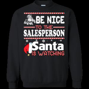 Be Nice To The Salesperson Santa Is Watching Shirt, Sweatshirt