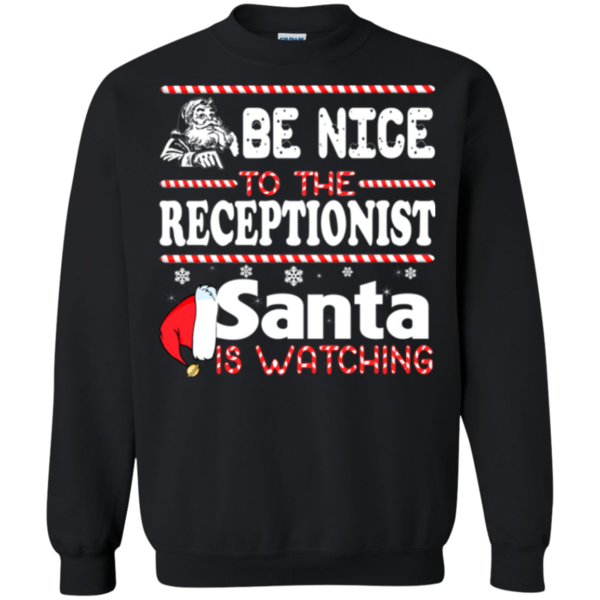 Be Nice To The Receptionist Santa Is Watching Shirt, Sweatshirt