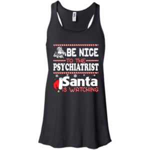 Be Nice To The Psychiatrist Santa Is Watching Shirt, Sweatshirt