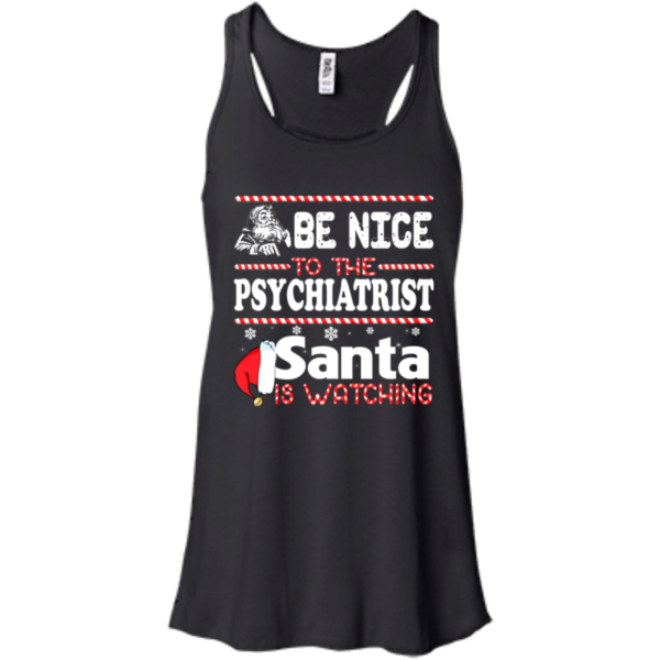 Be Nice To The Psychiatrist Santa Is Watching Shirt, Sweatshirt