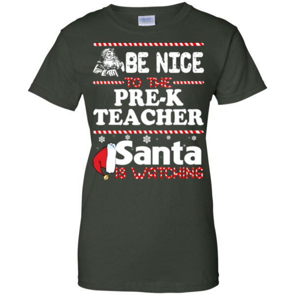 Be Nice To The Pre-K Teacher Santa Is Watching Shirt, Sweatshirt