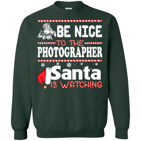 Be Nice To The Photographer Santa Is Watching Shirt, Sweatshirt