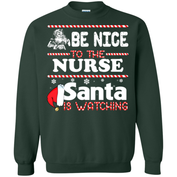 Be Nice To The Nurse Santa Is Watching Shirt, Sweatshirt