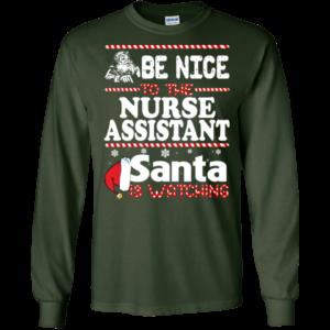 Be Nice To The Nurse Assistant Santa Is Watching Shirt, Sweatshirt