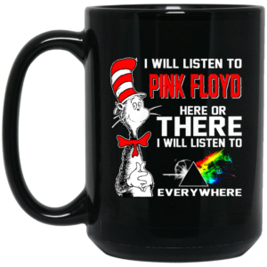 I Will Listen To Pink Floyd Here Or There Mugs