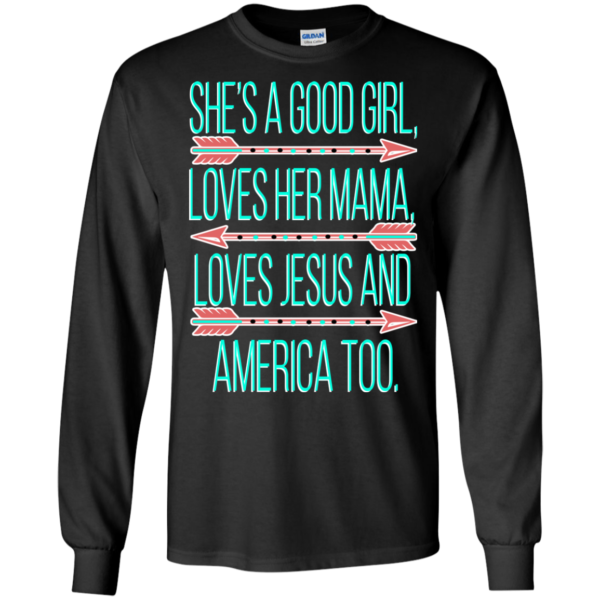 She's A Good Girl, Love Her Mama, Jesus And America T-Shirt