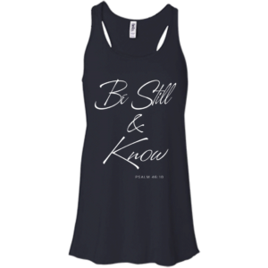 Be Still And Know PSALM 46:10 Shirt, Hoodie, Tank