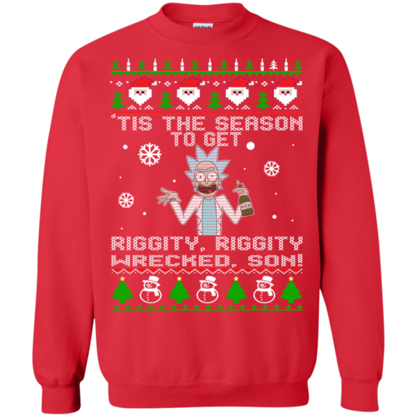Rick & Morty: Tis the Season to Get Riggity Riggity Wrecked Son Sweatshirt