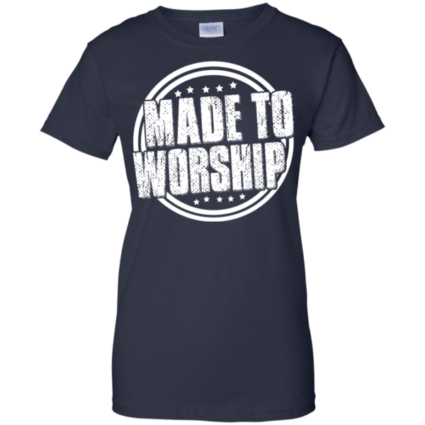 Made to worship shirt, hoodie, tank