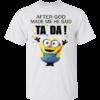 Minion – After God Made Me He Said Ta Da Shirt, Hoodie, Tank