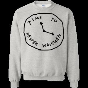 Time to respek wahmen shirt, hoodie, tank