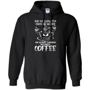 vNo halloween costume needed I'm scary enough without coffee t-shirt