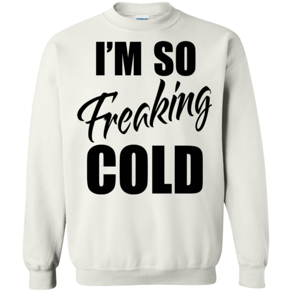 I'm so freaking cold shirt, hoodie
