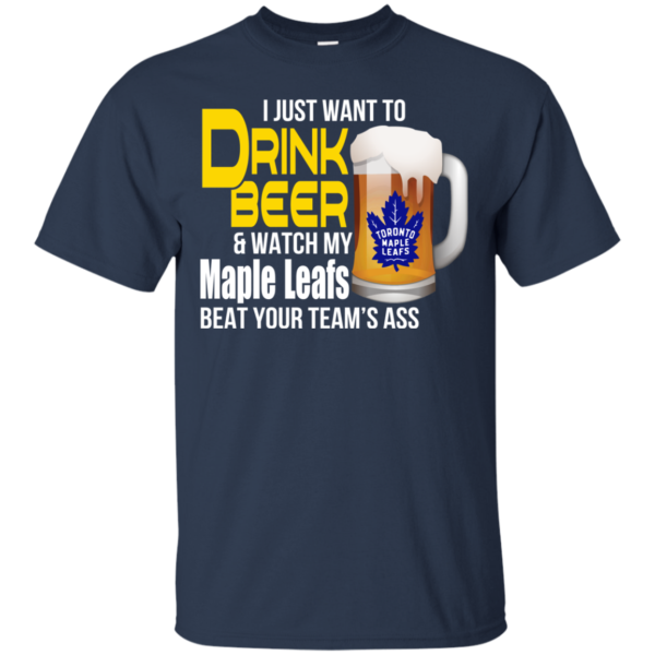 I just want to drink beer and watch my maple leafs t-shirt
