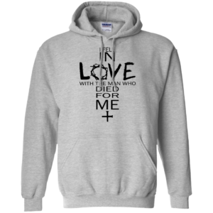 I fell in love with the man who died for me shirt, hoodie, tank