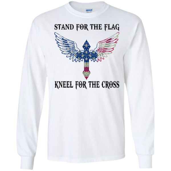 Stand for the flag kneel for the cross shirt, sweatshirt