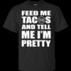Feed me tacos and tell me i'm pretty shirt, hoodie