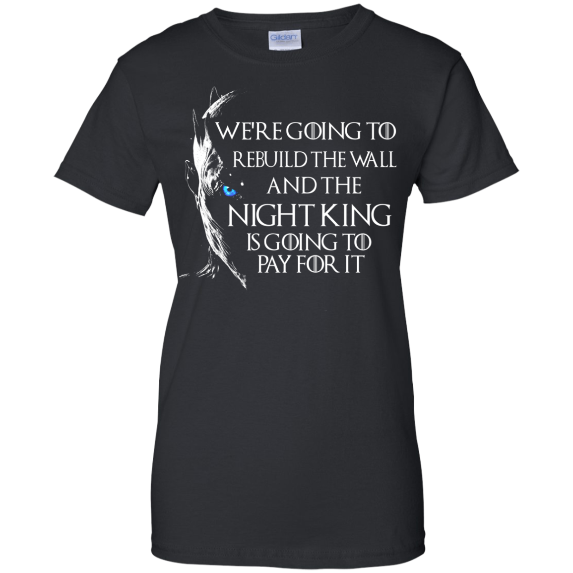 Game of thrones we 39 re going to rebuild the wall and the for We the kings t shirts