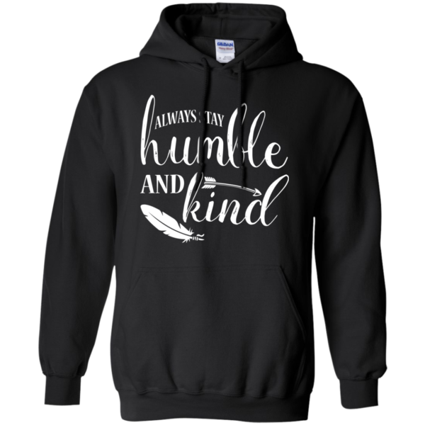 Always Stay Humble And Kind Shirt, Hoodie, Tank