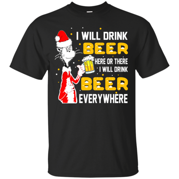 I Will Drink Beer Here Or There I Will Drink Beer Everywhere Christmas Shirt, Sweatshirt