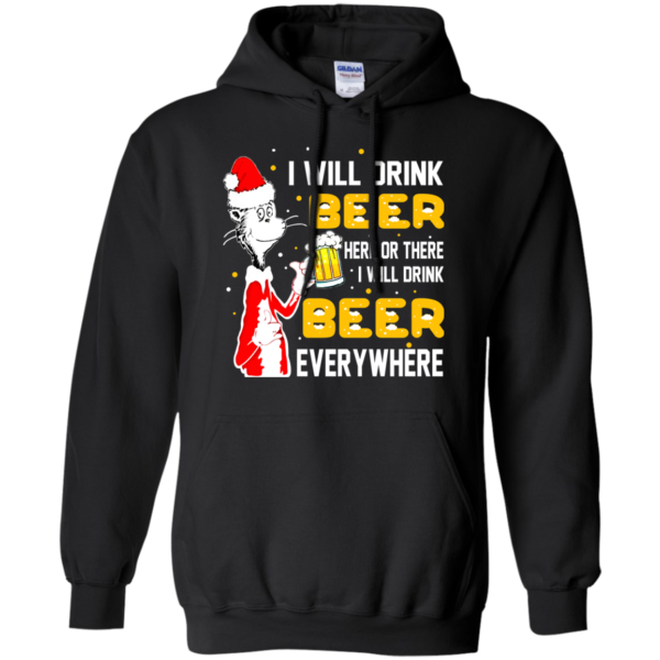 I Will Drink Beer Here Or There I Will Drink Beer Everywhere Christmas Shirt, SweatshirtI Will Drink Beer Here Or There I Will Drink Beer Everywhere Christmas Shirt, Sweatshirt