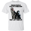 Star War – Strong People Don't Put Others Down They Lift Them Up T-Shirt