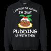 I'm Just Pudding Up With Them Christmas Sweatshirt