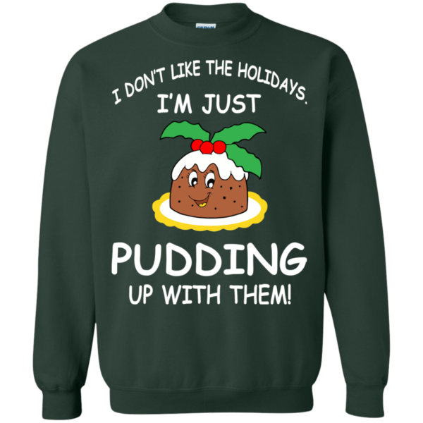 I'm Just Pudding Up With Them Christmas Sweatshirt