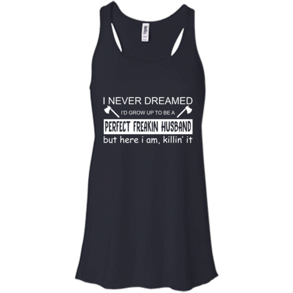 I Never Dreamed I'd Grow Up To Be A Perfect Freakin Husband T-Shirt