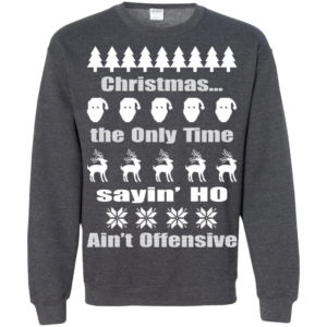Christmas The Only Time Sayin' Ho Ain't Offensive Christmas Sweater
