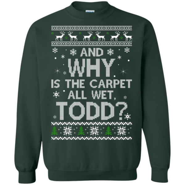 And Why Is The Carpet All Wet Todd Christmas Sweater